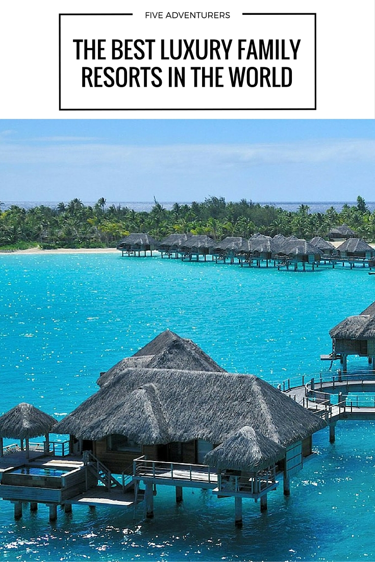 The best luxury family resorts in the world five adventurers for Luxury resorts in the world
